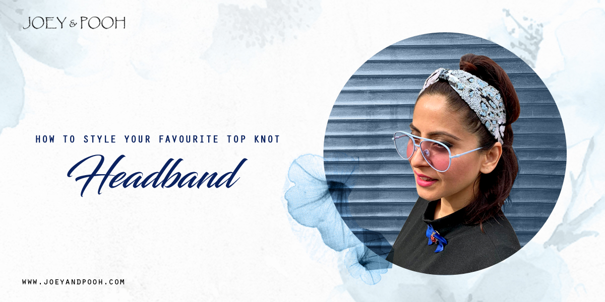 How to Style Your Favourite Top Knot Headband?