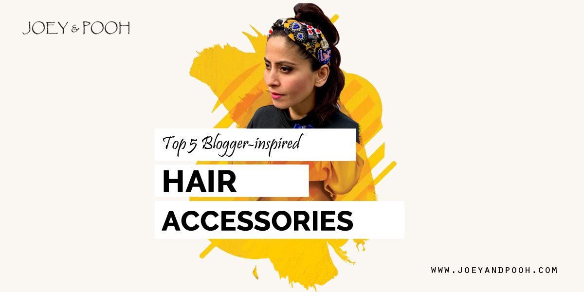 Top 5 Blogger-inspired Hair Accessories